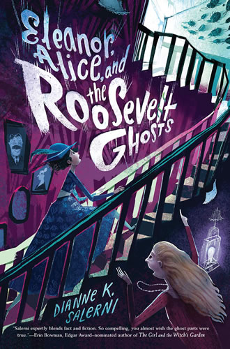 Eleanor, Alice, and the Roosevelt Ghosts by Dianne Salerni